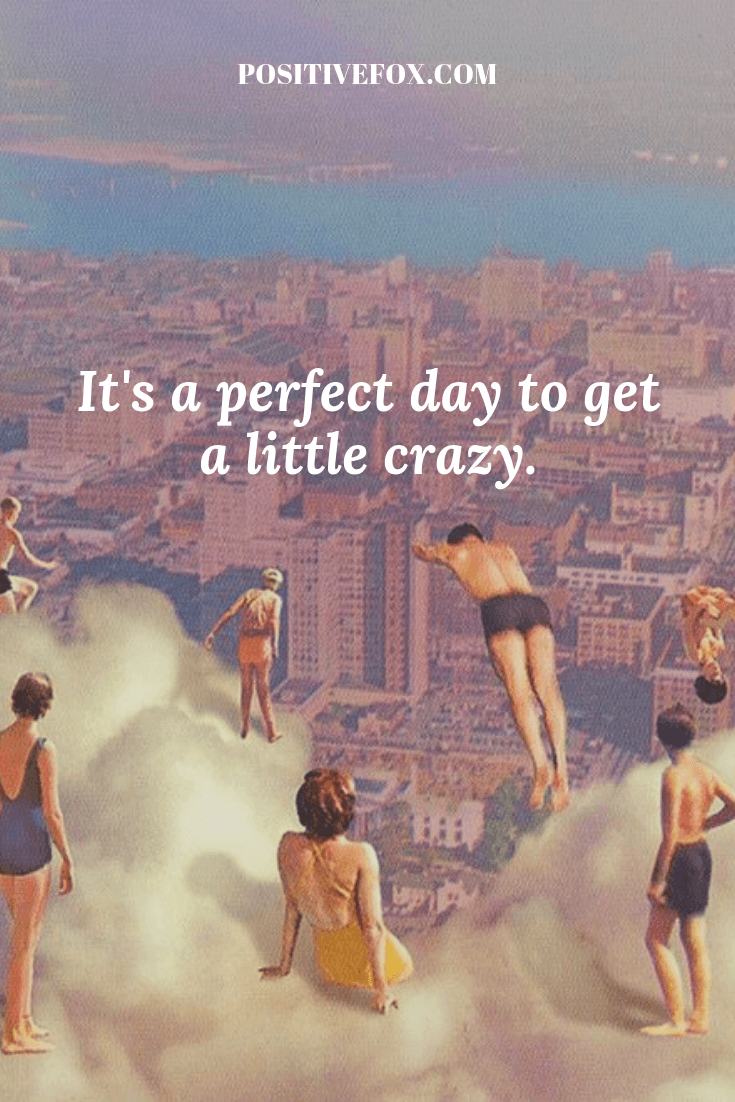 funny quotes - short funny quotes - It's a perfect day to get a little crazy