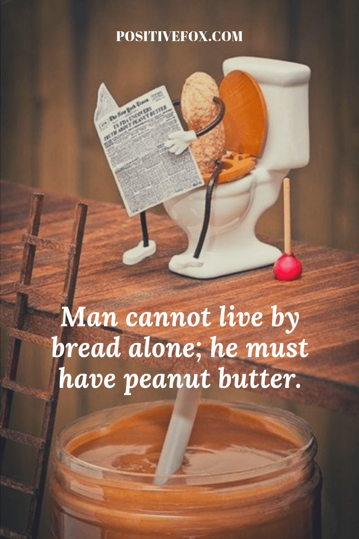 funny quotes - short funny quotes - Man cannot live by bread alone; he must have peanut butter
