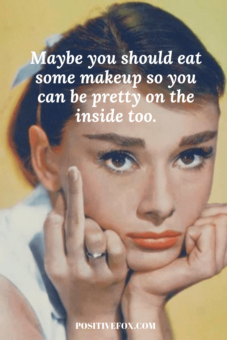 funny quotes - short funny quotes - Maybe you should eat some makeup so you can be pretty on the inside too