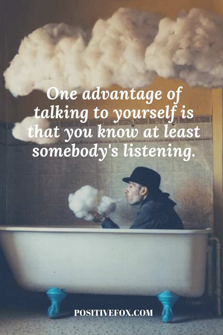 funny quotes - short funny quotes - One advantage of talking to yourself is that you know at least somebody's listening