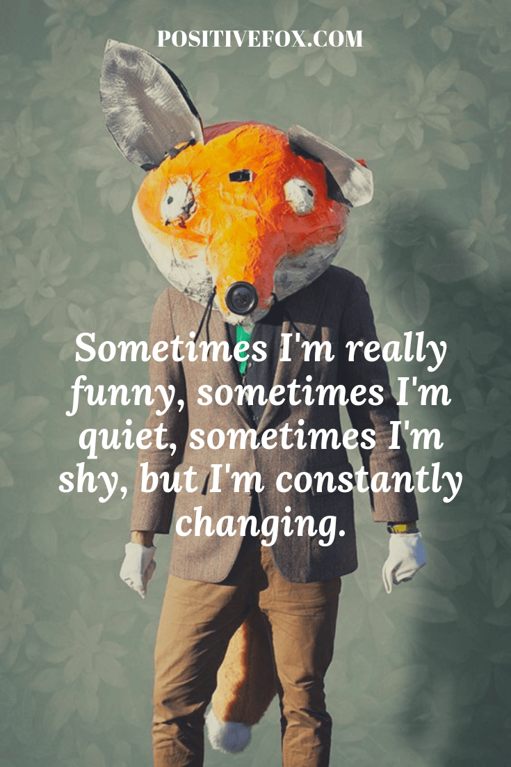 funny quotes - short funny quotes - Sometimes I'm really funny, sometimes I'm quiet, sometimes I'm shy, but I'm constantly changing