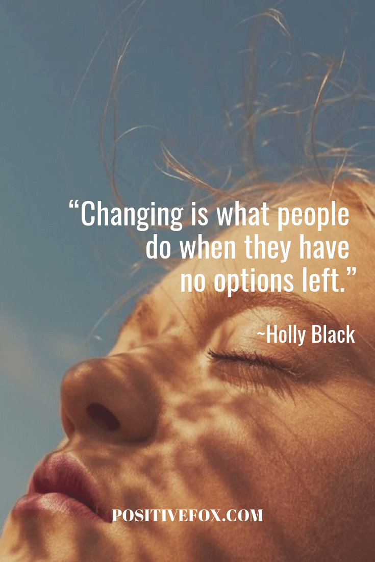 Quotes about Change - Holly Black Quotes - Changing is what people do when they have no options left