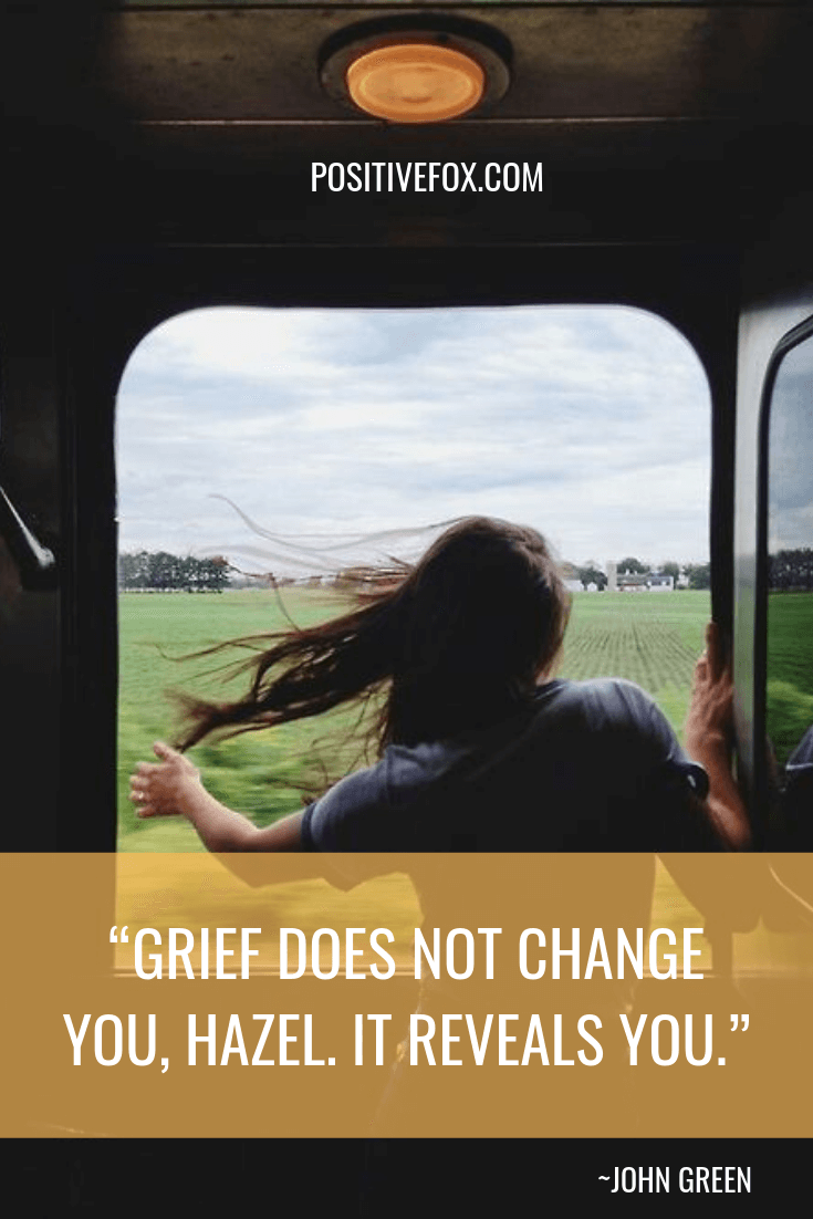 Quotes about Change - JOHN GREEN Quotes - GRIEF DOES NOT CHANGE YOU, HAZEL. IT REVEALS YOU