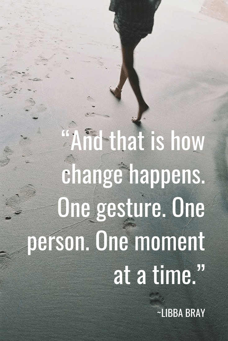 Quotes about Change - LIBBA BRAY Quotes - And that is how change happens. One gesture. One person. One moment at a time
