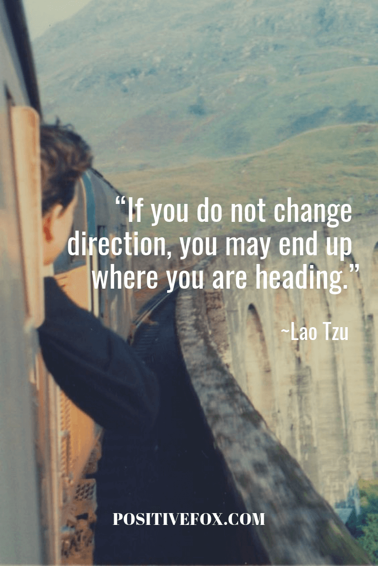 Quotes about Change - Lao Tzu Quotes - If you do not change direction, you may end up where you are heading