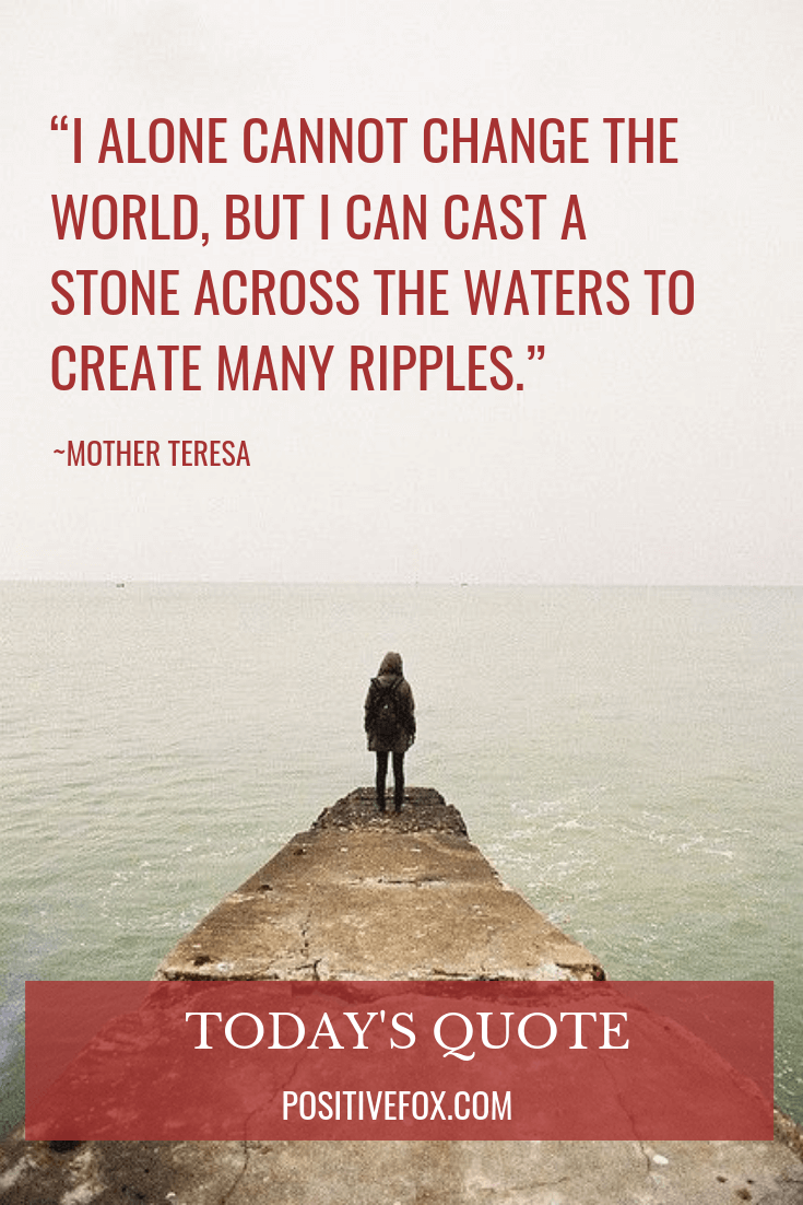 Quotes about Change - MOTHER TERESA Quotes - I ALONE CANNOT CHANGE THE WORLD, BUT I CAN CAST A STONE ACROSS THE WATERS TO CREATE MANY RIPPLES