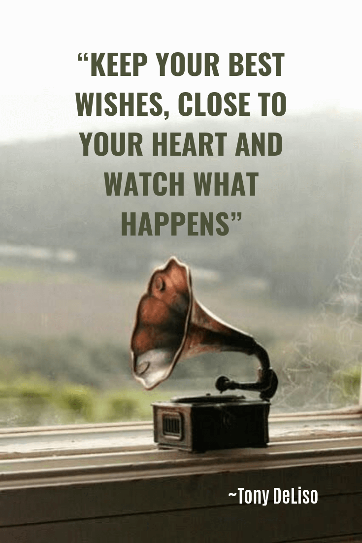 Quotes about Change - Tony DeLiso Quotes - KEEP YOUR BEST WISHES, CLOSE TO YOUR HEART AND WATCH WHAT HAPPENS