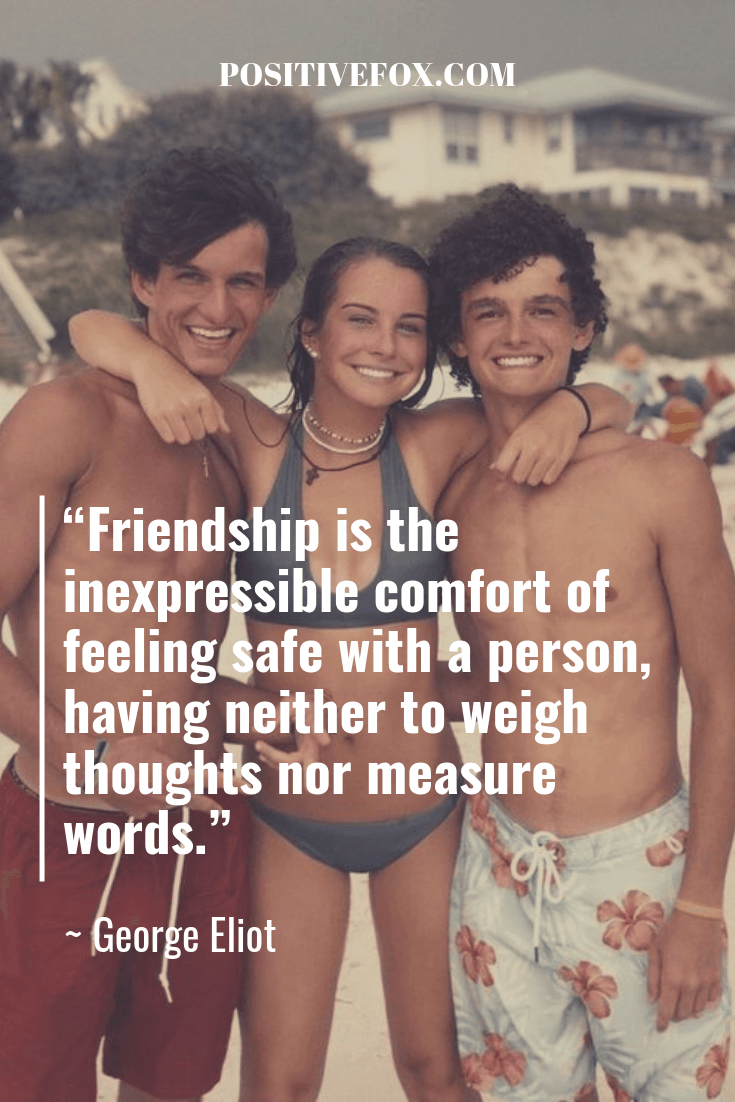 friendship quotes - George Eliot quotes - Friendship is the inexpressible comfort of feeling safe with a person, having neither to weigh thoughts nor measure words