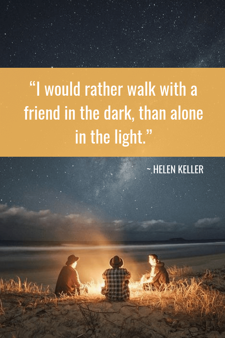 friendship quotes - HELEN KELLER quotes - I would rather walk with a friend in the dark, than alone in the light