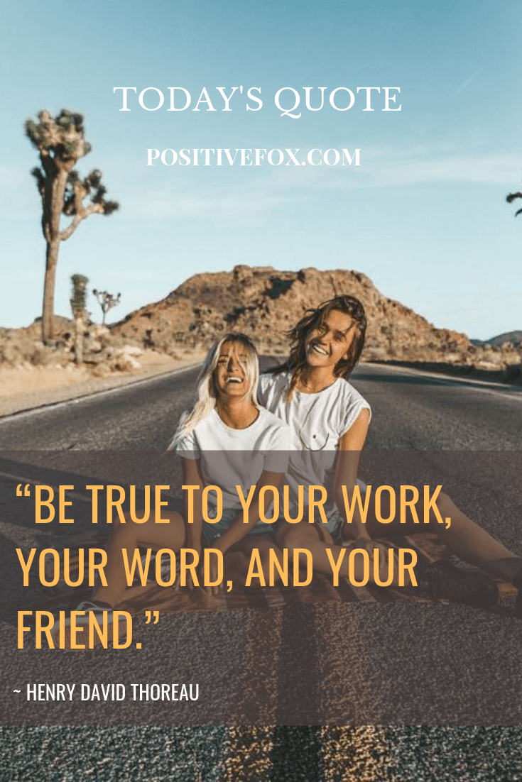 friendship quotes - HENRY DAVID THOREAU quotes - BE TRUE TO YOUR WORK, YOUR WORD, AND YOUR FRIEND