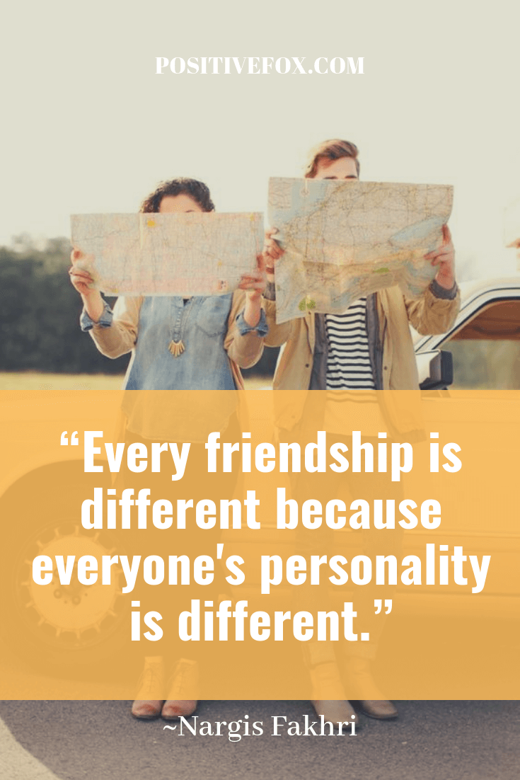 friendship quotes - Nargis Fakhri - Every friendship is different because everyone's personality is different