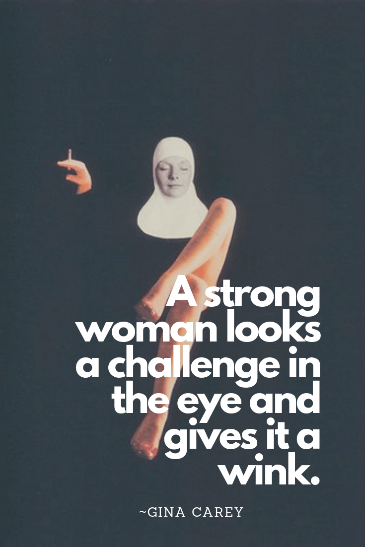 girl power quotes - GINA CAREY quotes - A strong woman looks a challenge in the eye and gives it a wink