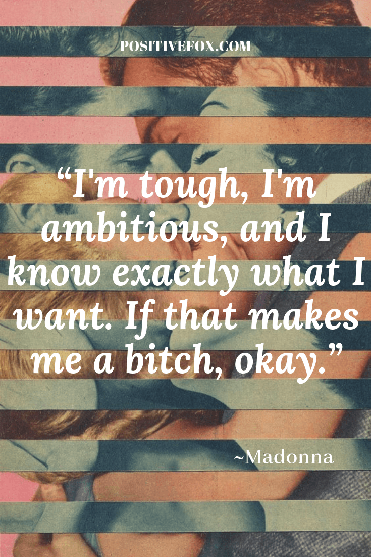 girl power quotes - Madonna quotes - I'm tough, I'm ambitious, and I know exactly what I want. If that makes me a bitch, okay