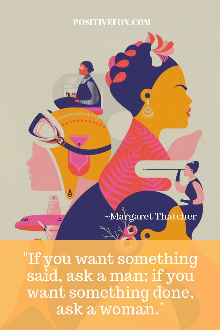 girl power quotes - Margaret Thatcher quotes - If you want something said, ask a man; if you want something done, ask a woman