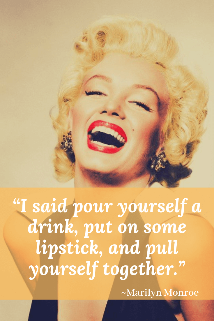 girl power quotes - Marilyn Monroe quotes - I said pour yourself a drink, put on some lipstick, and pull yourself together
