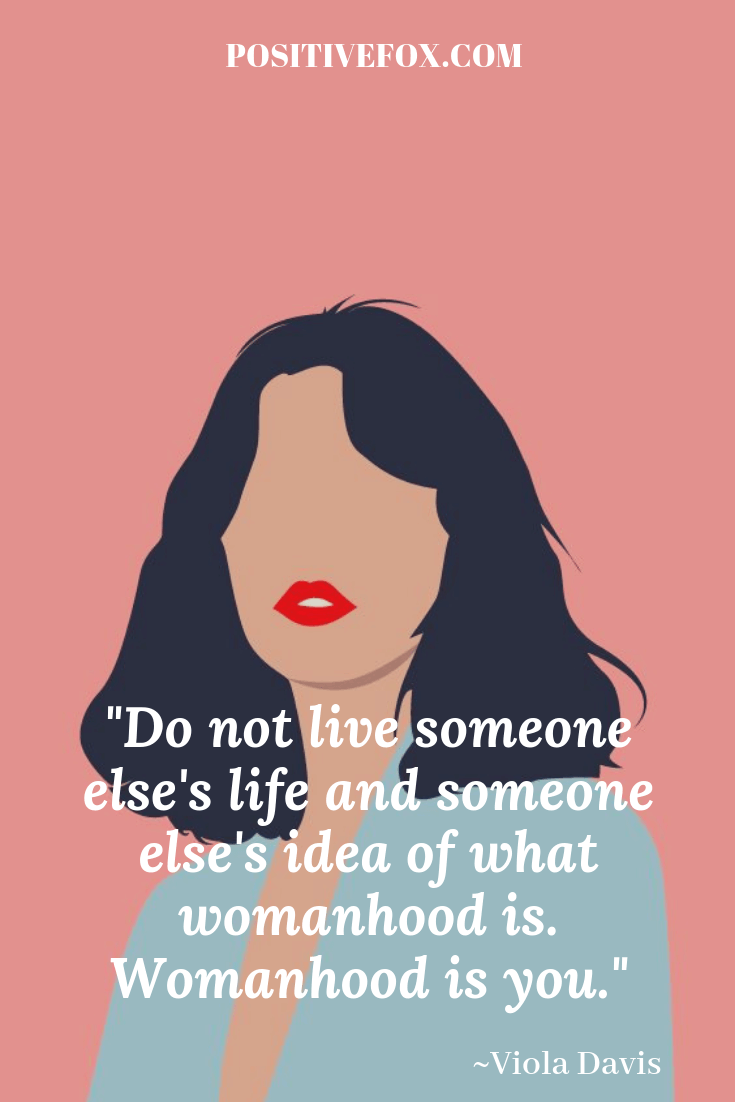 girl power quotes - Viola Davis quotes - Do not live someone else's life and someone else's idea of what womanhood is. Womanhood is you