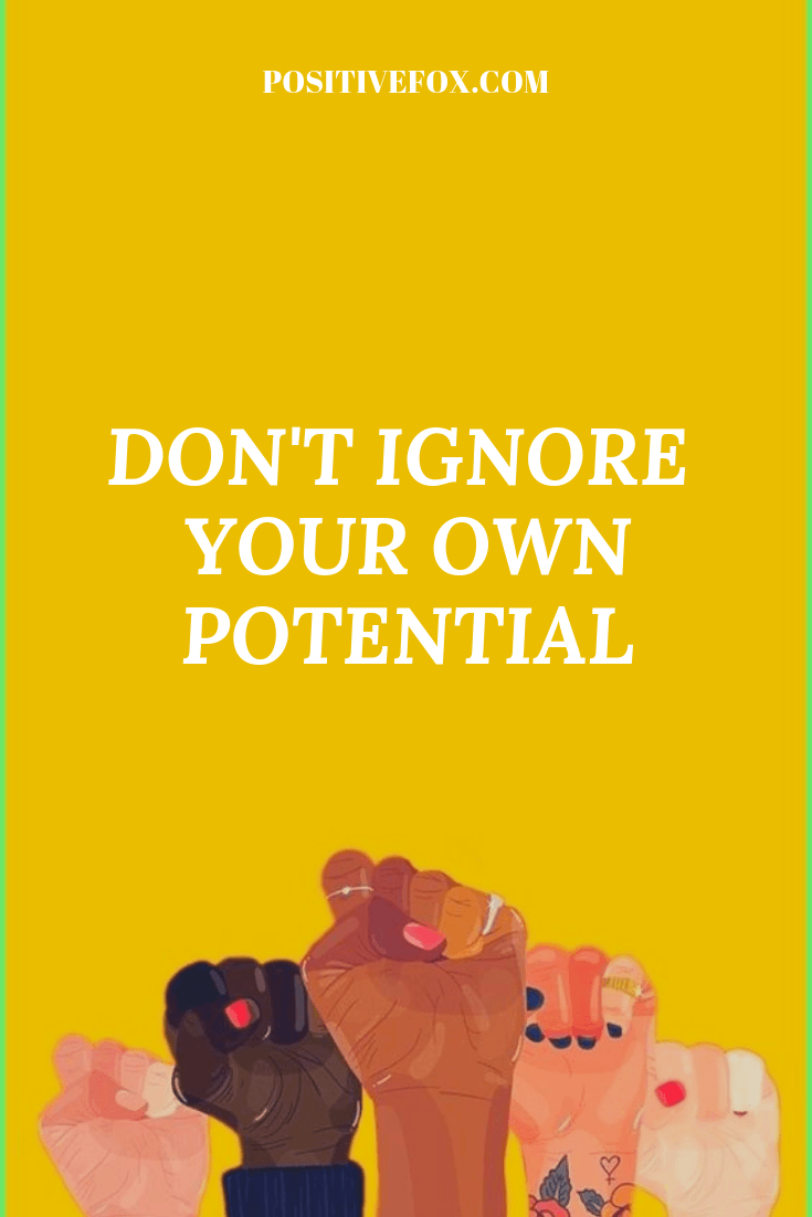 girl power quotes - feminist quotes - DON'T IGNORE YOUR OWN POTENTIAL